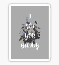 I Got You Buddy Sticker