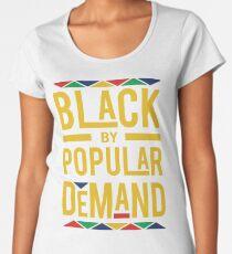 BLACK BY POPULAR DEMAND  Women's Premium T-Shirt