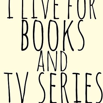 i live for books and tv series by FandomizedRose