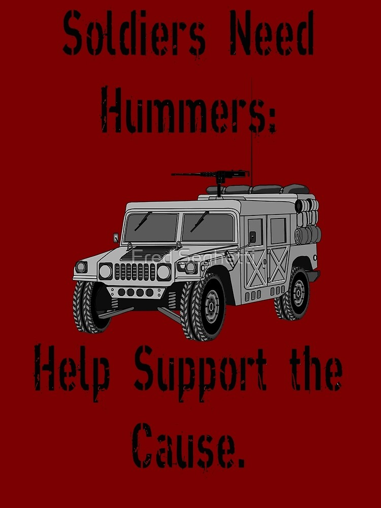 Soldiers Need Hummers: Help Support the Cause by Fred Seghetti