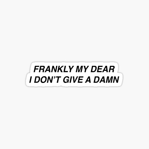 FRANKLY MY DEAR, I DON'T GIVE A DAMN Sticker