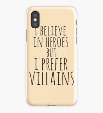 i believe in heroes but i prefer VILLAINS iPhone Case/Skin