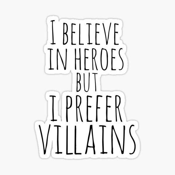 i believe in heroes but i prefer VILLAINS Sticker