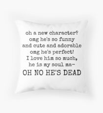 new favourite character? aaand he's dead. Throw Pillow