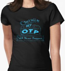 don't tell me my OTP will never happen T-Shirt