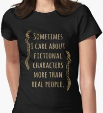 sometimes I care about fictional characters more than real people Women's Fitted T-Shirt