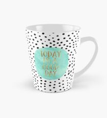 Today is a good day Tall Mug