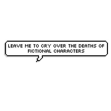 leave me to cry over the deaths of fictional characters by lauralaura