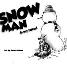 The Art of: Snow Man is My Friend by Steven Novak