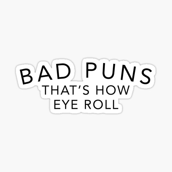 BAD PUNS Sticker