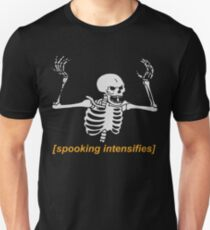 Spooking Intensifies Spooky Scary Skeleton Meme Unisex T-Shirt