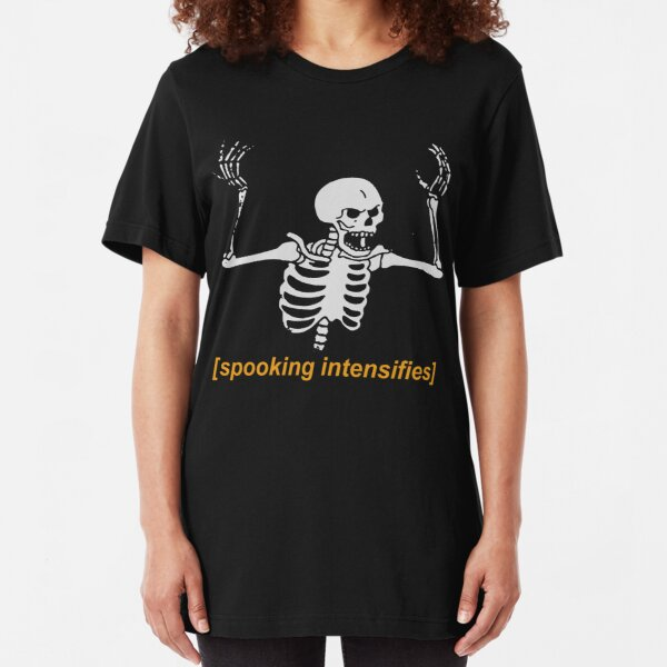 Spooking Intensifies Spooky Scary Skeleton Meme Slim Fit T-Shirt