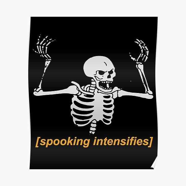 Spooking Intensifies Spooky Scary Skeleton Meme Poster