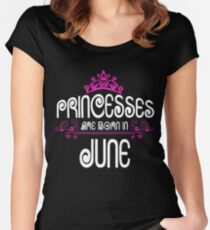 Princesses are born in JUNE - Birthday Gift Women's Fitted Scoop T-Shirt