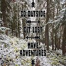 Go Outside - Get Lost - Have Adventures … On Trails by cascadianhiker