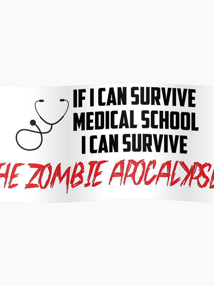 If I can survive medical school, i can survive the zombie apocalypse |  Poster