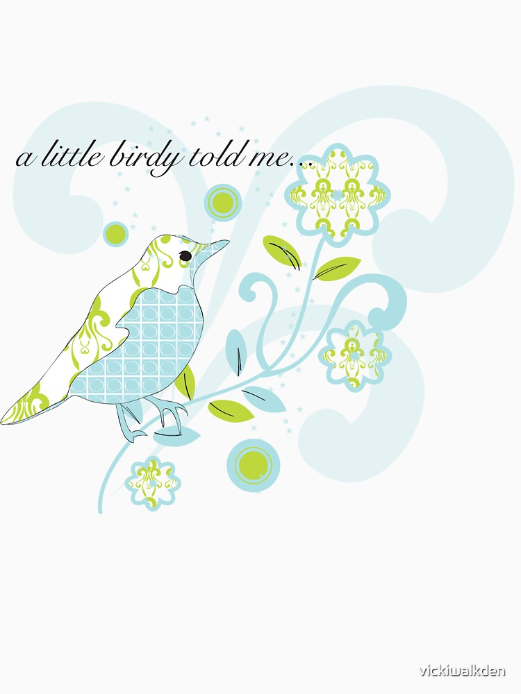 a little birdy told me...tshirt by vickiwalkden