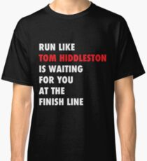 Run like Tom Hiddleston is waiting at the finish line Classic T-Shirt