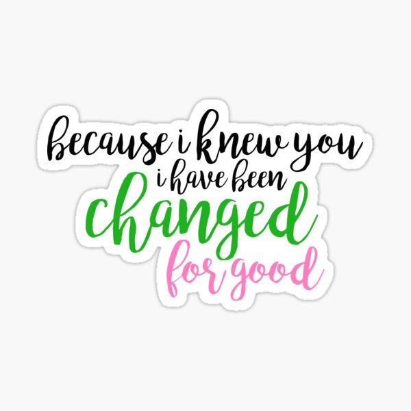 I have been changed for good - Wicked Sticker