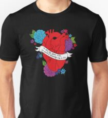 Anatomical Heart with Flowers, To die by your side, is such a heavenly way to die  Unisex T-Shirt