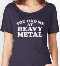 You Had Me At Heavy Metal Women's Relaxed Fit T-Shirt
