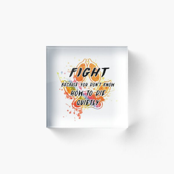 Fight because you don't know how to die quietly (rainbow) Acrylic Block