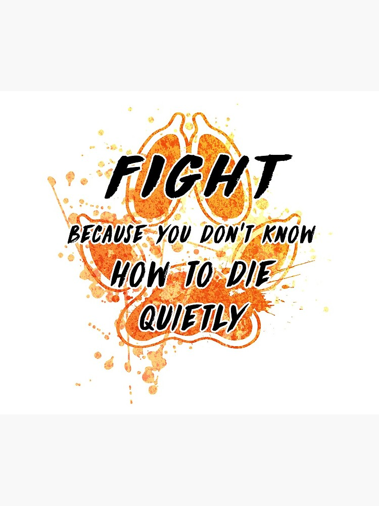 Fight because you don't know how to die quietly by Kitshunette
