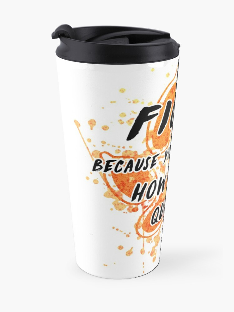 Alternate view of Fight because you don't know how to die quietly Travel Mug
