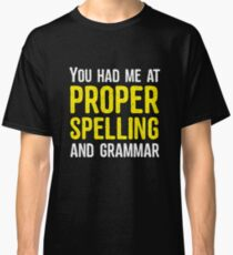 You had me at proper spelling and grammar Classic T-Shirt