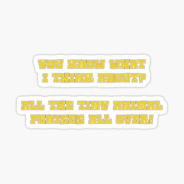 You know what i think about? - Kodiak Jack Sticker
