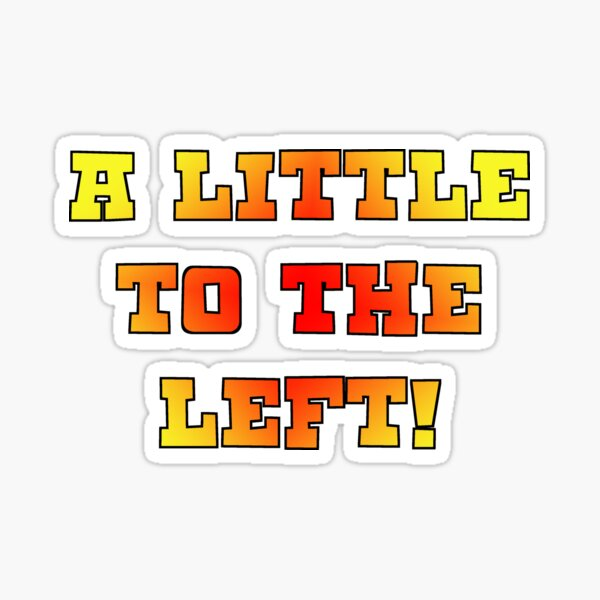A Little to the left! Sticker