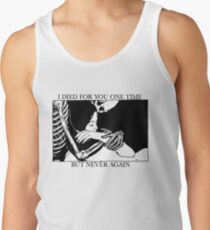 I Died For You One Time, But Never Again Tank Top