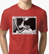 I Died For You One Time, But Never Again Tri-blend T-Shirt