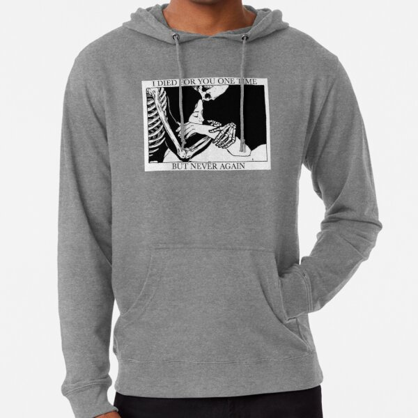 I Died For You One Time, But Never Again Lightweight Hoodie