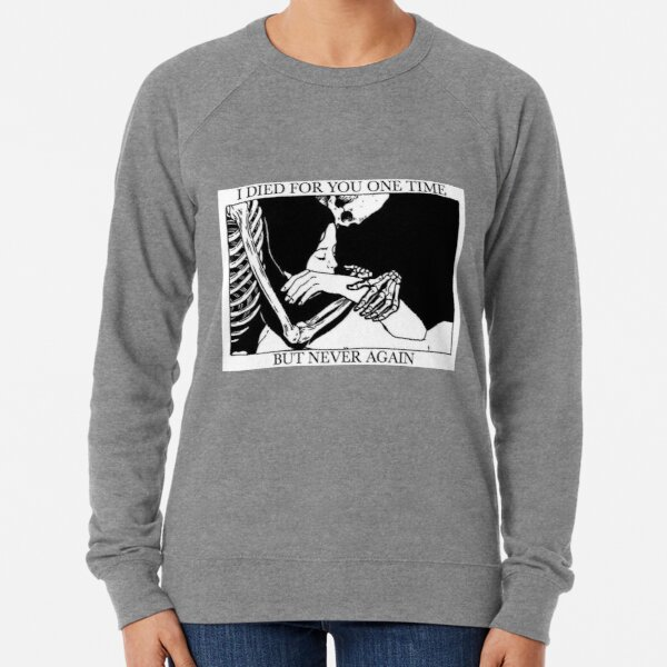 I Died For You One Time, But Never Again Lightweight Sweatshirt