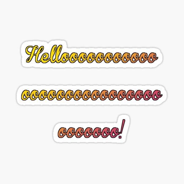 Helloooooooooooooooooooooooooooooooooo! Sticker