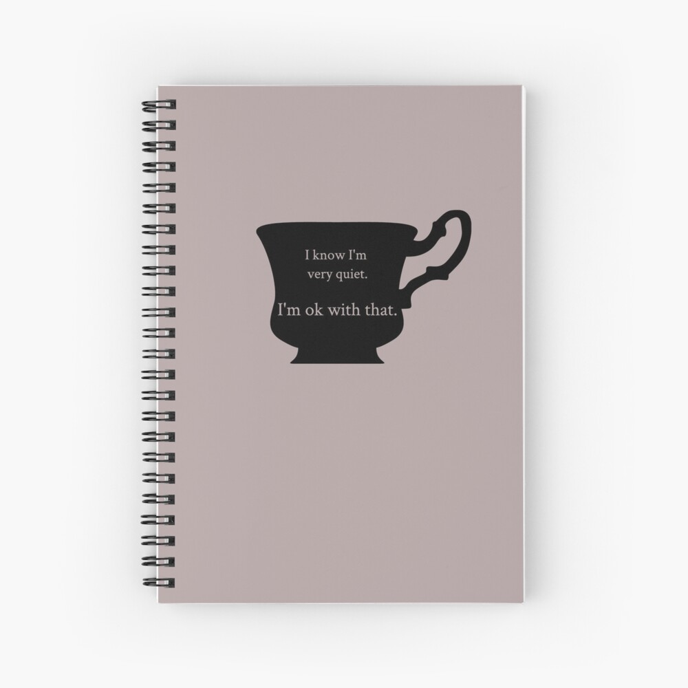 I know I am very quiet Spiral Notebook