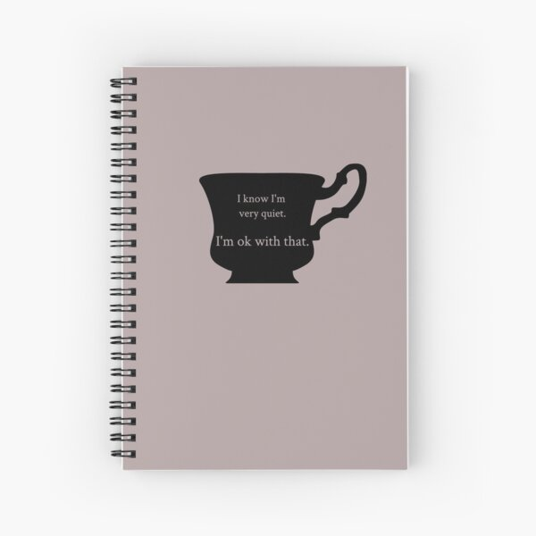 I know I am very quiet Spiral Notebook