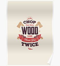 CHOP YOUR OWN WOOD Poster