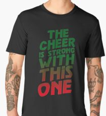 The Cheer is Strong With This One  Men's Premium T-Shirt