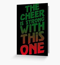 The Cheer is Strong With This One  Greeting Card