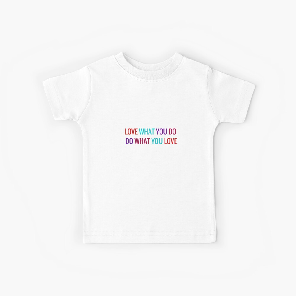Love What You Do, Do What You Love Kids T-Shirt