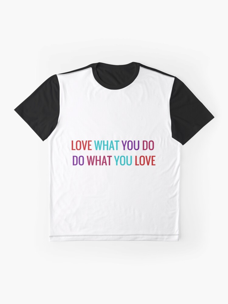 Alternate view of Love What You Do, Do What You Love Graphic T-Shirt