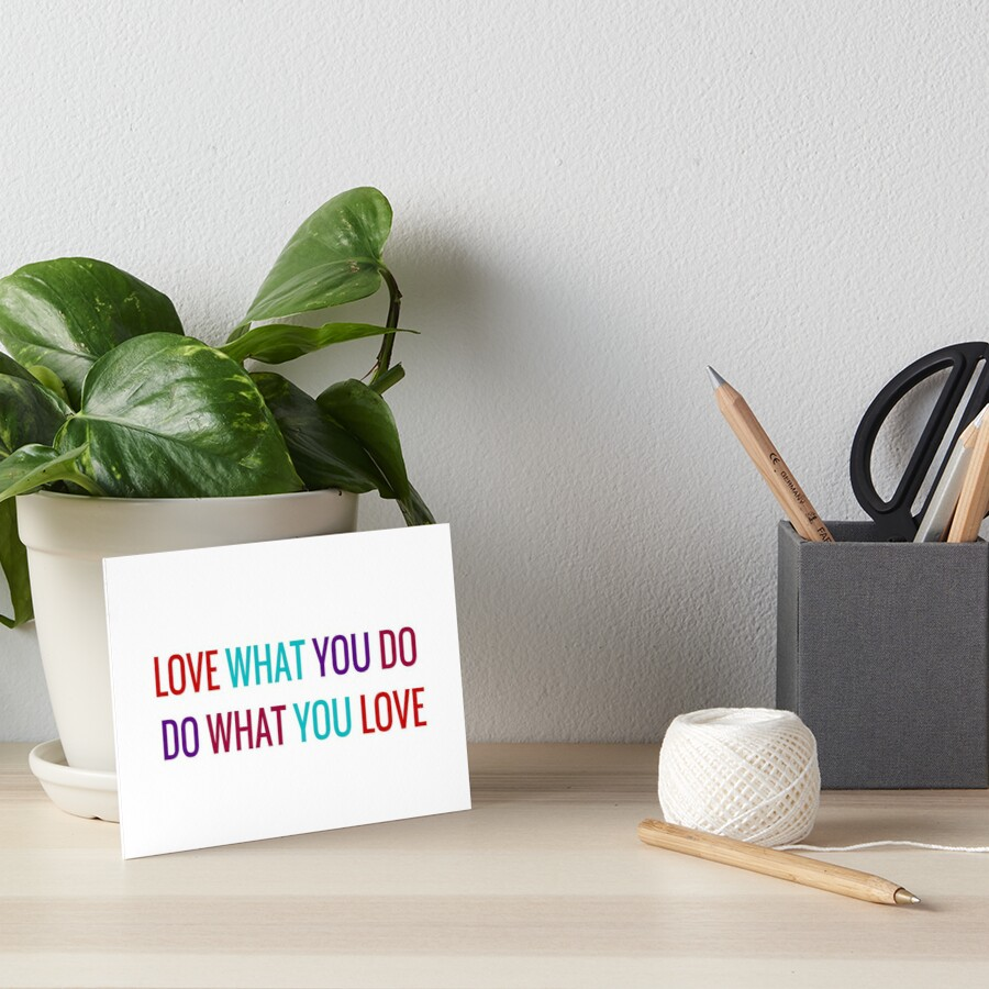 Love What You Do, Do What You Love Art Board Print