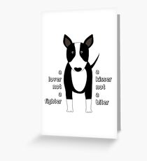 """A lover not a fighter"" Bull Terrier by BulliesRule Greeting Card"