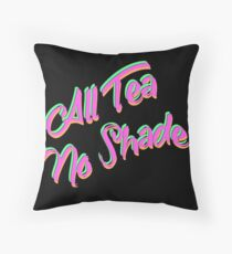 All Tea No Shade Throw Pillow