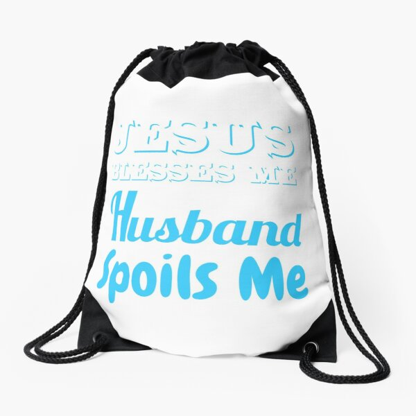 Jesus Blesses Me My Husband Spoils Me Drawstring Bag