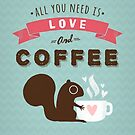 All You Need is Love and Coffee Squirrel by Jenn Inashvili