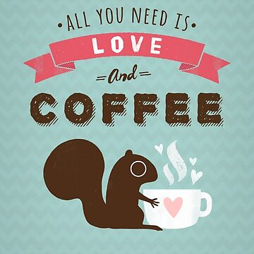 All You Need is Love and Coffee Squirrel de ShortCoffee