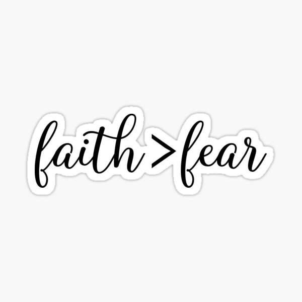 Faith is greater than fear - Christian Quote Sticker